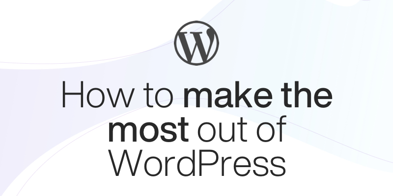 How to make the most out of WordPress