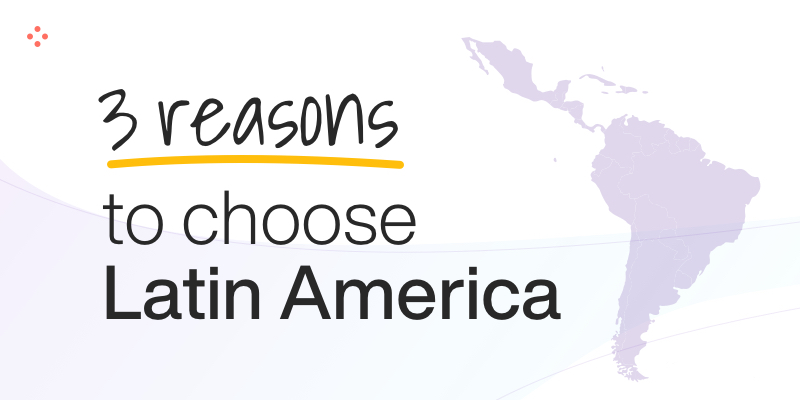 3 Reasons to Choose Latin America