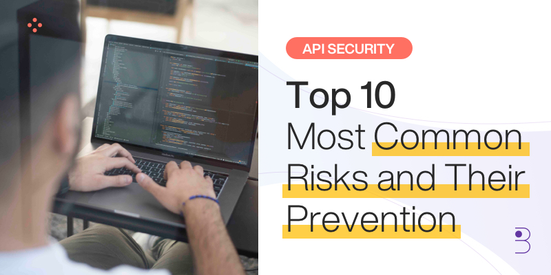 API Security —Top 10 Most Common Risks and Their Prevention