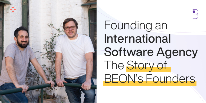 Founding an International Software Agency—The Story of BEON's Founders