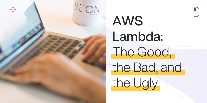 AWS Lambda: The Good, the Bad, and the Ugly